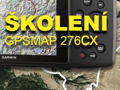 Školení GPS - GPSMAP 276Cx 15.5.2019 od 16:00h